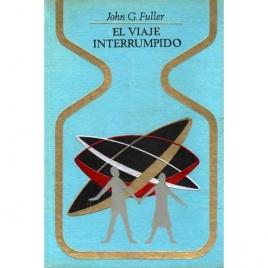 Fuller, John G.: El Viaje interrumpido. Dos horas olvidadas a bordo de un platillo volante