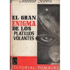 Ribera, Antonio: El Gran enigma de los platillos volantes. Desde la Prehistoria hasta la época actual