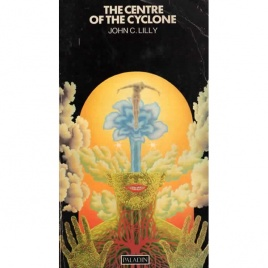Lilly, John C.: The Centre of the cyclone: an autobiography of inner space