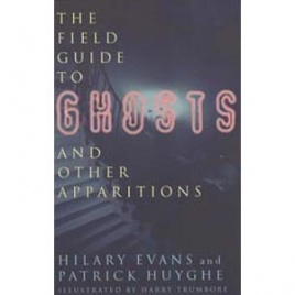 Evans, Hilary & Huyghe, Patrick: The field guide to ghosts and other apparitions