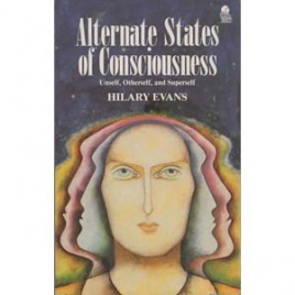 Evans, Hilary: Alternate states of consciousness. Unself, otherself and superself