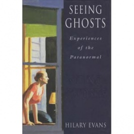 Evans, Hilary: Seeing ghosts. Experiences of the paranormal