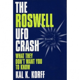 Korff, Kal K.: The Roswell UFO crash. What they don't want you to know