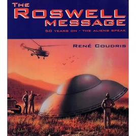 Coudris, René: The Roswell message. 50 years on - the aliens speak