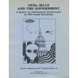 Cameron, Grant & T. Scott Crain Jr: UFOs, MJ-12 and the government. A report on government involvement in UFO crash retrievals