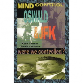 Thomas, Kenn & Lawrence, Lincoln: Mind control, Oswald & JFK: Were we controlled?
