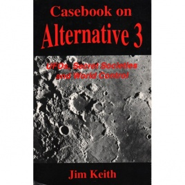Keith, Jim: Casebook on Alternative 3. UFOs, secret societies and world control