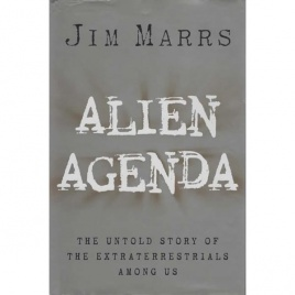 Marrs, Jim: Alien agenda. The untold story of the extraterrestrial s among us