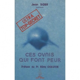 Sider, Jean: Ultra top-secret. Ces ovnis qui font peur