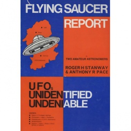 Stanway, Roger H. & Anthony R. Pace: Flying saucer report. UFOs, unidentified, undeniable. Two amateur astronomers