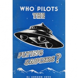 Cove, Gordon: Who pilots the flying saucers?