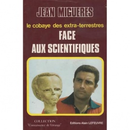 Migueres, Jean: Le cobaye des extra-terrestres. Face aus scientifiques