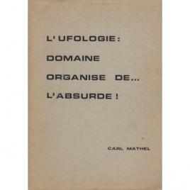 Mathel, Carl (Marc Hallet): L'ufologie: domaine organise de...l'absurde!