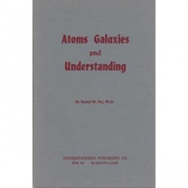 Fry, Daniel W.: Atoms galaxies and understanding