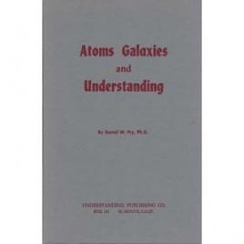 Fry, Daniel W.: Atoms galaxies and understanding