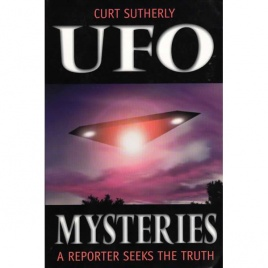 Sutherly, Curt: UFO mysteries. A reporter seeks the truth