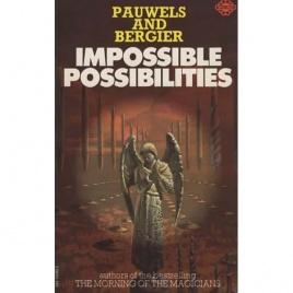 Pauwels, Louis & Bergier, Jacques: Impossible possibilities (Pb)