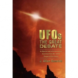 Danelek, J. Allan: UFOs the great debate. An objective look at extraterrestrials, government cover-ups and the prospect of first contact