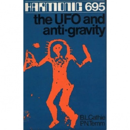 Cathie, B. L. & Temm, P. N.: Harmonic 695 the UFO and anti-gravity