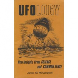 McCampbell, James M.: Ufology. New insights from science and common sense (1st ed.)