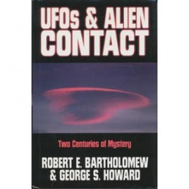 Bartholomew, Robert E. & Howard, George S.: UFOs & alien contact. Two centuries of mystery