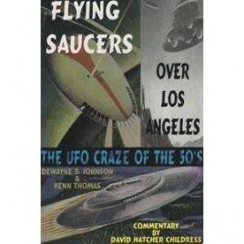 Johnson, Dewayne B.; Kenn Thomas & David H. Childress: Flying saucer over Los Angeles