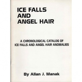 Manak, Allan J.: Ice falls and angel hair. Achronological catalog of ice falls and angel hair anomalies