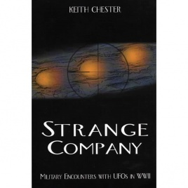 Chester, Keith: Strange company. Military encounters with UFOs in World War II