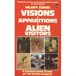 Evans, Hilary: Visions, apparitions, alien visitors. A comparative study of the entity enigma
