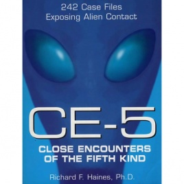 Haines, Richard F.: CE-5. Close encounters of the fifth kind. 242 case files exposing alien contact