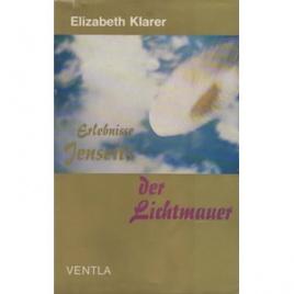 Klarer, Elizabeth: Jenseits der Lichtmauer. Vorgeschichte und Bericht einer Weltraumreise