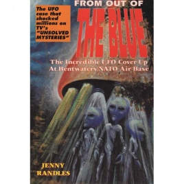 Randles, Jenny: From out of the blue. The Incredible UFO cover-up at Bentwaters NATO air base