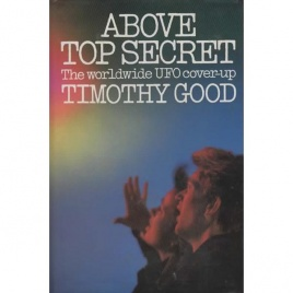 Good, Timothy: Above top secret. The worldwide UFO cover-up