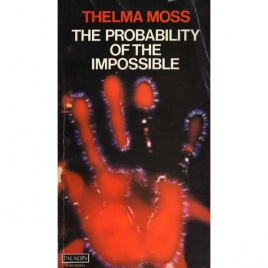 Moss, Thelma: The probability of the impossible. Scientific discoveries and explorations in the psychic world