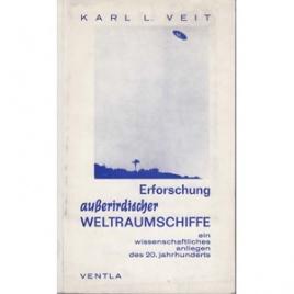 Veit, Karl: Erforschung ausserirdischer Weltraumschiffe. Ein wissenschaftliches Anliegen des 20. Jahrhunderts