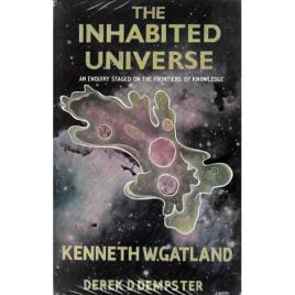 Gatland, Kenneth W. & Dempster, Derek D.: The Inhabited universe. An enquiry stages on the frontiers of knowledge