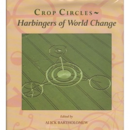 Bartholomew, Alick (ed.): Crop circles - Harbingers of Worl change