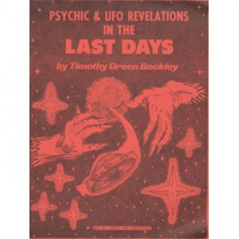 Beckley, Timothy Green: Psychic & UFO revelations in the last days
