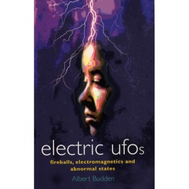 Budden, Albert: Electric UFOs. Fireballs, electromagnetics and abnormal states