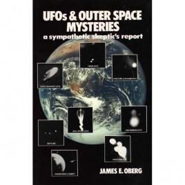 Oberg, James E.: UFOs & outer space mysteries. A sympathetic skeptic's report