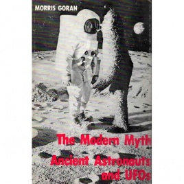 Goran, Morris: The modern myth. Ancient astronauts and UFOs