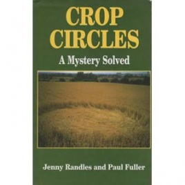 Randles, Jenny & Fuller, Paul: Crop circles. A mystery solved