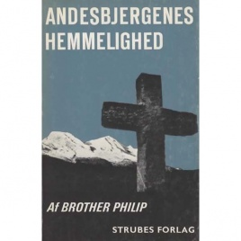 Philip, Brother [pseud f George Hunt Williamson]: Andesbjergenes hemmelighed