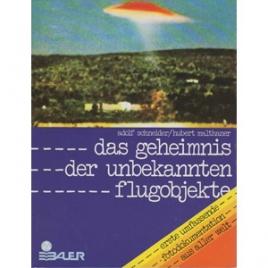 Schneider, Adolf & Hubert Malthaner: Das Geheimnis der unbekannten Flugobjekte. Erste umfassende Fotodokumentation aus aller Welt