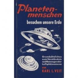Veit, Karl: Planetenmenschen besuchen unsere Erde. Grundsätzliches zum Verständnis weltbewegener Luftphänomene