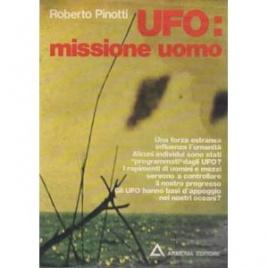 Pinotti, Roberto: UFO: missione uomo