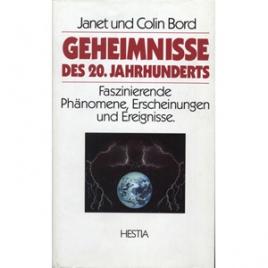 Bord, Janet & Colin: Geheimnisse des 20. Jahrhunderts. Faszinierende Phänomene, Ercheinungen und Erregnisse