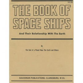 Barker, Gray (editor): The book of space ships and their relationship with the Earth, by the God of a planet near the Earth and others