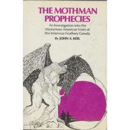 Keel, John A.: The Mothman prophecies. An investigation into the mysterious American visits of the infamous feathery Garuda
