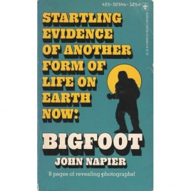 Napier, John: Bigfoot. Startling evidence of another form of life on Earth now!
